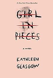 Girl in Pieces – tekijä: Kathleen Glasgow