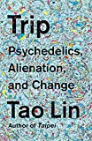 Trip : psychedelics, alienation, and change / Tao Lin