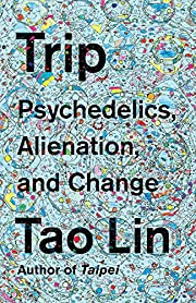 Trip: Psychedelics, Alienation, and Change…