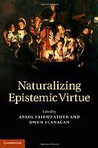 Naturalizing Epistemic Virtue by Abrol…