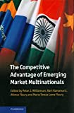 The competitive advantage of emerging market multinationals / edited by Peter J. Williamson, Ravi Ramamurti, Afonso Fleury and Maria Tereza Leme Fleury