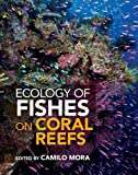 Ecology of fishes on coral reefs / edited by Camilo Mora, Department of Geography, University of Hawai'i at Måanoa, USA