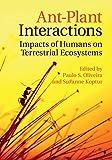 Ant-plant interactions : impacts of humans on terrestrial ecosystems / edited by Paulo S. Oliveira, Universidade Estadual de Campinas ; Suzanne Koptur, Florida International University