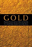 Gold : forgotten histories and lost objects of Australia / edited by Iain McCalman, Alexander Cook, Andrew Reeves