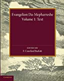 Evangelion da-Mepharreshe : the Curetonian version of the four Gospels, with the readings of the Sinai palimpsest and the early Syriac patristic evidence / edited, collected and arranged by F. Crawford Burkitt