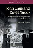 John Cage and David Tudor : correspondence on interpretation and performance / Martin Iddon