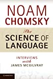 The science of language : interviews with James McGilvray / Noam Chomsky ; compiled by James McGilvray