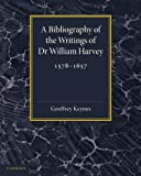 Bibliography of the writings of dr william harvey : 1578-1657