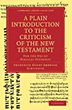 A Plain Introduction to the Criticism of the New Testament : For the Use of Biblical Students / Frederick Henry Ambrose Scrivener