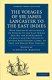 The Voyages of Sir James Lancaster, Kt., to the East Indies : with abstracts of journals of voyages to the East Indies during the seventeenth century, preserved in the India Office : and the voyage of Captain John Knight (1606), to seek the North-west Passage / edited by Clements R. Markham