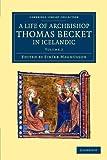 Thómas Saga Erkibyskups : a Life of Archbishop Thomas Becket in Icelandic. edited by Eiríkr Magnússon