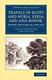 Travels in Egypt and Nubia, Syria, and Asia Minor; during the years 1817 & 1818. By the Hon. Charles Leonard Irby, and James Mangles. Printed for private distribution