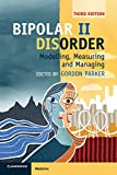 Bipolar II disorder : modelling, measuring and managing / edited by Gordon Parker ; with the assistance of Kerrie Eyers