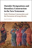 Outsider Designations and Boundary Construction in the New Testament: Christian Communities and the Formation of Group Identity book cover