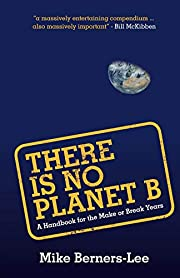 There Is No Planet B (A Handbook for the…