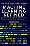 Machine learning refined : foundations, algorithms, and applications