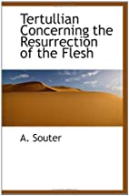 Tertullian: Concerning the Resurrection of…