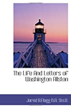 The Life And Letters of Washington Allston…
