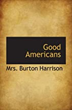 Good Americans by Mrs. Burton Harrison