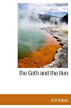 The Goth and the Hun by A. A. Paton