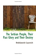 The Serbian People, Their Past Glory and…