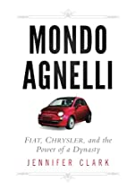 Mondo Agnelli: Fiat, Chrysler, and the Power…