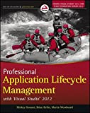 PROFESSIONAL Application Lifecycle Management with Visual Studio 2012 / Mickey Gousset, Brian Keller, Martin Woodward