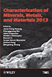 Characterization of Minerals, Metals, and Materials 2013 : proceedings of a symposium sponsored by the Materials Characterization Committee of the Extraction and Processing Division of TMS (The Minerals, Metals & Materials Society) : held during the TMS 2013 Annual Meeting & Exhibition, San Antonio, Texas, USA, March 3-7, 2013 / edited by Jiann-Yang Hwang [and seven others]