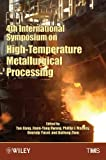 4th International Symposium on High-Temperature Metallurgical Processing : proceedings of a symposium sponsored by the Pyrometallurgy Committee and the Energy Committee of the Extraction and Processing Division of TMS (The Minerals, Metals & Materials Society), held during the TMS 2013 Annual Meeting & Exhibition San Antonio, Texas, USA March 3-7, 2013 / edited by Tao Jiang [and four others]