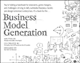 Business model generation : a handbook for visionaries, game changers, and challengers / written by Alexander Osterwalder and Yves Pigneur ; design, Alan Smith ; editor and contributing co-author, Tim Clark ; production, Patrick van der Pijl ; co-created by an amazing crowd of 470 practitioners from 45 countries