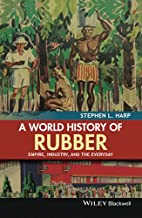 A World History of Rubber: Empire, Industry,…