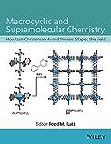 Macrocyclic and supramolecular chemistry : how Izatt-Christensen Award winners shaped the field / edited by Reed M. Izatt