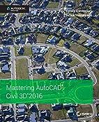 Mastering AutoCAD Civil 3D 2016: Autodesk…