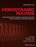 Hemodynamic rounds : interpretation of cardiac pathophysiology from pressure waveform analysis / edited by Morton J. Kern, Michael J. Lim, and James A. Goldstein