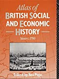 Atlas of British social and economic history since C. 1700 / edited by Rex Pope