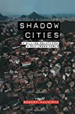 Shadow cities : a billion squatters, a new urban world / Robert Neuwirth