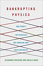 Bankrupting Physics: How Today's Top…