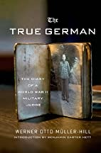 The True German: The Diary of a World War II…