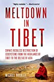 Meltdown in Tibet : China's reckless destruction of ecosystems from the highlands of Tibet to the deltas of Asia