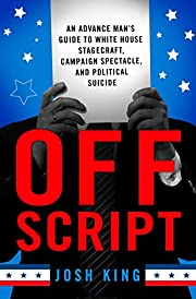 Off Script: An Advance Man's Guide to…