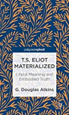 T.S. Eliot Materialized: Literal Meaning and…
