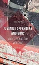 Juvenile Offenders and Guns: Voices Behind…