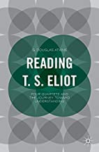Reading T. S. Eliot: Four Quartets and the…