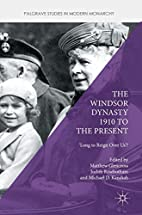 The Windsor Dynasty 1910 to the Present:…