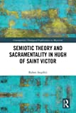 Semiotic theory and sacramentality in Hugh of Saint Victor / Ruben Angelici