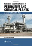 Hazardous area classification in petroleum and chemical plants : a guide to mitigating risk / Alireza Bahadori
