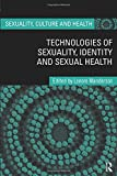 Technologies of sexuality, identity and sexual health / edited by Lenore Manderson