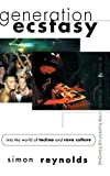 Generation ecstasy : into the world of techno and rave culture / Simon Reynolds