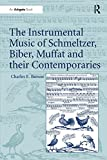 The instrumental music of Schmeltzer, Biber, Muffat and their contemporaries / Charles E. Brewer