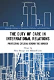 The duty of care in international relations : protecting citizens beyond the border / edited by Nina Græger and Halvard Leira